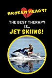 Broken Heart? The Best Therapy Is Jet Skiing: Novelty Lined Notebook Journal To Write In