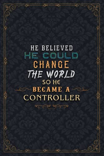 Controller Notebook Planner - He Believed He Could Change The World So He Became A Controller Job Title Journal: Daily Journal, Work List, A5, To Do ... 5.24 x 22.86 cm, Planning, Over 110 Pages