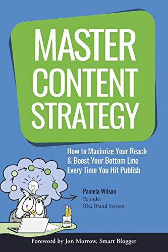 Master Content Strategy: How to Maximize Your Reach and Boost Your Bottom Line Every Time You Hit Publish