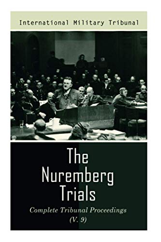 The Nuremberg Trials: Complete Tribunal Proceedings (V. 9): Trial Proceedings From 8 March 1946 to 23 March 1946