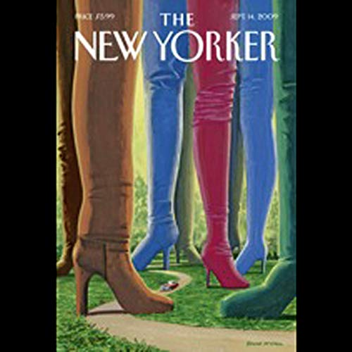 The New Yorker, September 14, 2009 (Dana Goodyear, Alexandra Jacobs, Judith Thurman)                   By:                                                                                                                                 Dana Goodyear,                                                                                        Alexandra Jacobs,                                                                                        Judith Thurman                               Narrated by:                                                                                                                                 uncredited                      Length: 2 hrs and 2 mins     1 rating     Overall 5.0