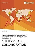Supply Chain Collaboration. Status quo, Potenziale und Grenzen des Collaborative Planning, Forecasting and Replenishment