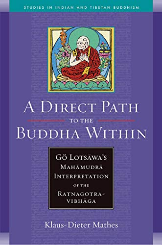 A Direct Path to the Buddha Within: Go Lotsawa's Mahamudra Interpretation of the Ratnagotravibhaga (Studies in Indian and Tibetan Buddhism) (English Edition)