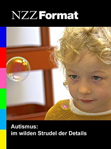 NZZ Format - Autismus: im wilden Strudel der Details