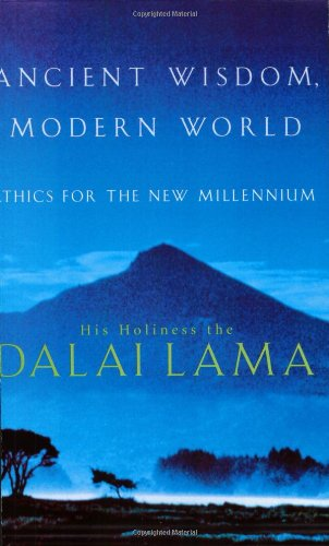 Ancient Wisdom, Modern World : Ethics for the New Millennium