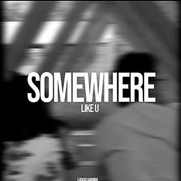Somewhere Like U