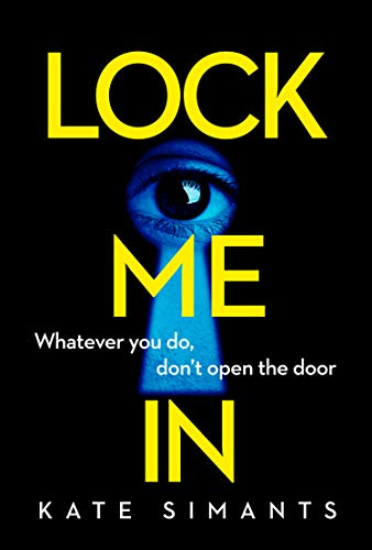 Lock Me In: An absolutely gripping new psychological crime thriller with an ending you won't see coming! by [Kate Simants]