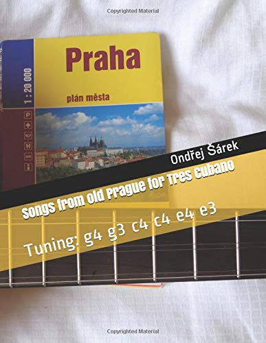 Songs from old Prague for Tres Cubano: Tuning: g4 g3 c4 c4 e4 e3