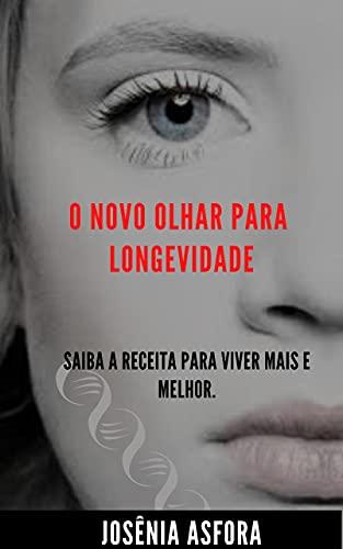 O Novo Olhar Para Longevidade.: Saiba a Receita Para Viver Mais e...