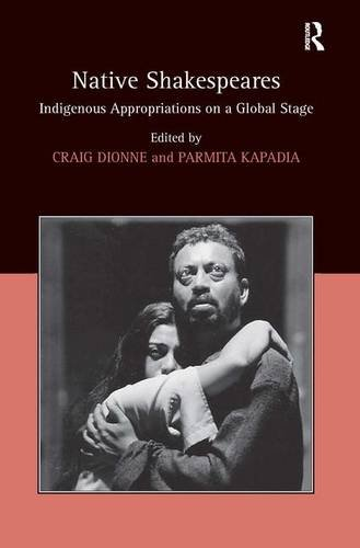 Native Shakespeares: Indigenous Appropriations on a Global Stage