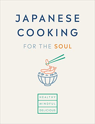 Japanese Cooking for the Soul: Healthy. Mindful. Delicious.