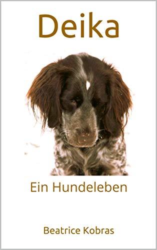 Deika: Ein Hundeleben (German Edition)