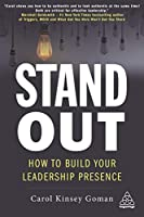 Stand Out: How to Build Your Leadership Presence