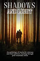 Shadows and Light: An anthology of stories by veterans and their partners, healing through post-traumatic stress