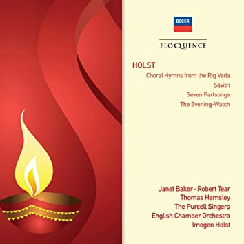 Holst: Choral Hymns From The Rig Veda; Savitri; Seven Part-Songs; The Evening Watch