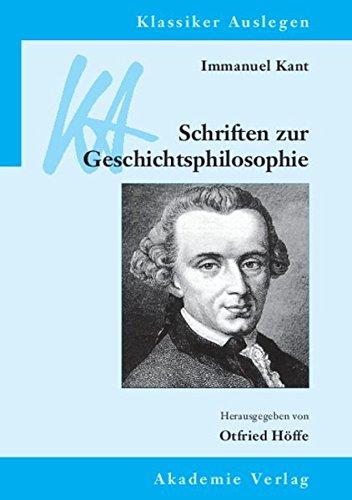 Immanuel Kant: Schriften zur Geschichtsphilosophie (Klassiker Auslegen, Band 46)
