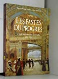 Les fastes du progres - Le guide des expositions universelles 1851 1992