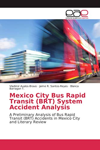 Mexico City Bus Rapid Transit (BRT) System Accident Analysis: A Preliminary Analysis of Bus Rapid Transit (BRT) Accidents in Mexico City and Literary Review