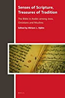Senses of Scripture, Treasures of Tradition: The Bible in Arabic Among Jews, Christians and Muslims (Biblia Arabica)