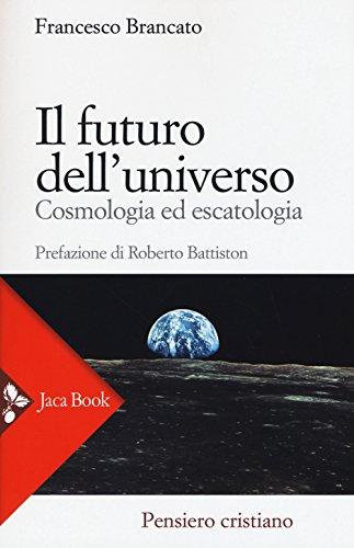 Il futuro dell'universo. Cosmologia ed escatologia