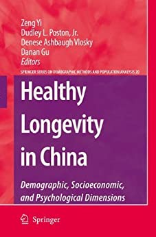 Healthy Longevity in China: Demographic, Socioeconomic, and Psychological Dimensions (The Springer Series on Demographic Methods and Population Analysis Book 20) by [Yi Zeng, Dudley L. Poston, Denese Ashbaugh Vlosky, Danan Gu]