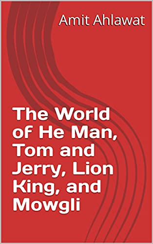 The World of He Man, Tom and Jerry, Lion King, and Mowgli (English Edition)