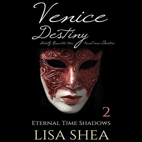 Venice Destiny (Sweetly Romantic Time Travel Mini-Adventures) cover art