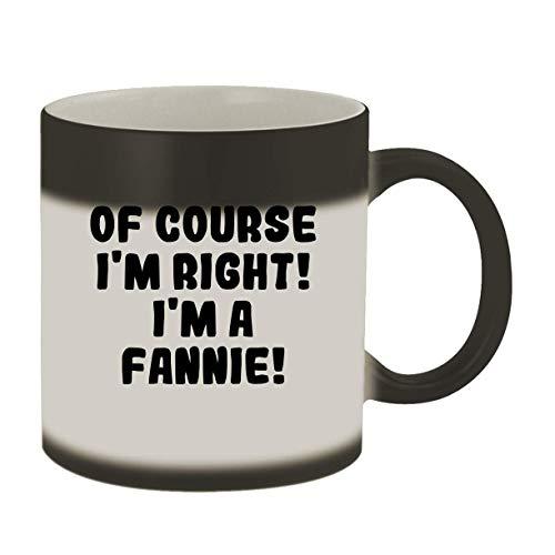 Of Course I'm Right! I'm A Fannie! - 11oz Ceramic Color Changing Mug, Matte Black