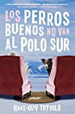 Good Dogs Don't Make It to the South Pole  Los perros buenos no van al Polo Sur: (Spanish edition)