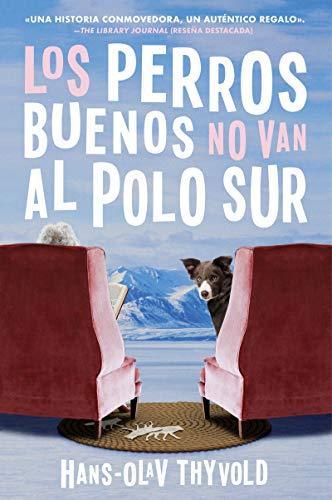 Good Dogs Don't Make It to the S Pole \ Los perros buenos no van al Polo Sur (Spanish...