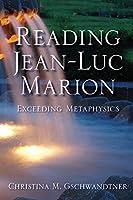 Reading Jean-Luc Marion: Exceeding Metaphysics (Philosophy of Religion)