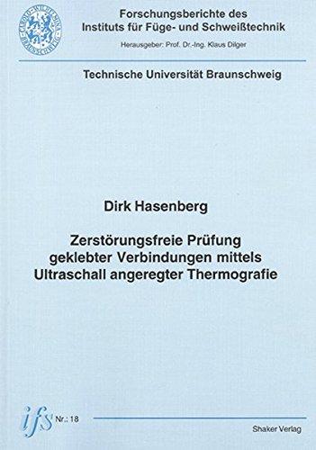 Zerstörungsfreie Prüfung geklebter Verbindungen mittels Ultraschall angeregter Thermografie (Forschungsberichte des Instituts für Schweisstechnik)