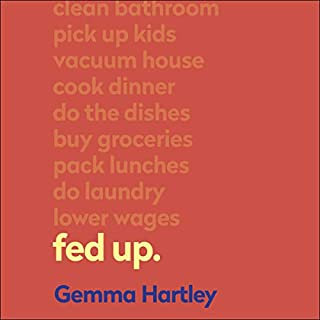 Fed Up     Navigating and Redefining Emotional Labour for Good              By:                                                                                                                                 Gemma Hartley                               Narrated by:                                                                                                                                 Melissa Bayern                      Length: 9 hrs and 5 mins     2 ratings     Overall 4.0