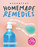 Essential Homemade Remedies: Germ, Bacteria and Virus-Fighting Hand Sanitizer Recipes