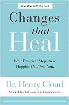 Changes That Heal: Four Practical Steps to a Happier, Healthier You by [Henry Cloud]