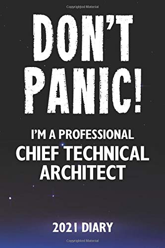 Don't Panic! I'm A Professional Chief Technical Architect - 2021 Diary: Customized Work Planner Gift For A Busy Chief Technical Architect.