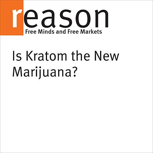 Is Kratom the New Marijuana? audiobook cover art