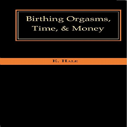 Birthing Orgasms, Time, & Money audiobook cover art