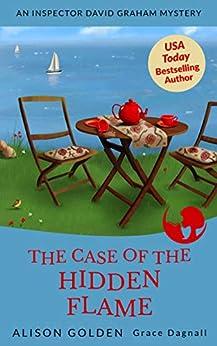 The Case of the Hidden Flame (An Inspector David Graham Mystery Book 2) by [Alison Golden, Grace Dagnall]