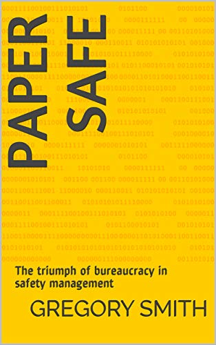 Paper Safe: The triumph of bureaucracy in safety management (English Edition)