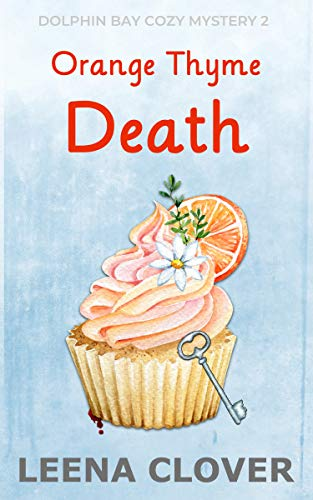 Orange Thyme Death: A Cozy Murder Mystery (Dolphin Bay Cozy Mystery Series Book 2)