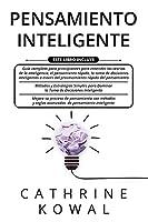 Pensamiento Inteligente: 3 en 1: Guía completa para principiantes + Estrategias para Dominar la Toma de Decisiones Inteligente + Métodos y reglas avanzados de pensamiento inteligente