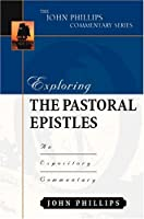 Exploring the Pastoral Epistles: An Expository Commentary (Phillips Commentary)