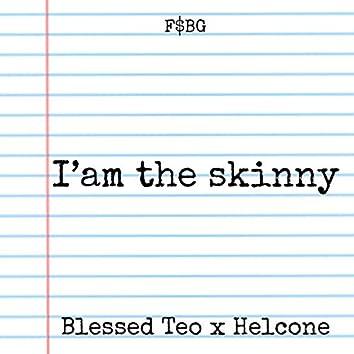 I' am the Skinny