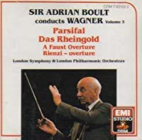 Boult Conducts Wagner Vol.3 - A Faust Overture, Entrance of the Gods..., Parsifal: Prelude to Act 1, Transformation Music (I), Prelude to Act III, Good Friday Music, Transfo Music (III), Rienzi Over