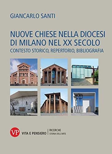 Nuove chiese nella diocesi di Milano nel XX secolo. Contesto storico, repertorio, bibliografia