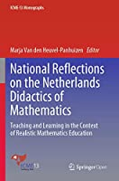 National Reflections on the Netherlands Didactics of Mathematics: Teaching and Learning in the Context of Realistic Mathematics Education (ICME-13 Monographs)