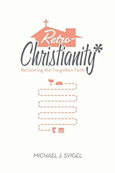 RetroChristianity: Reclaiming the Forgotten Faith by [Michael J. Svigel]