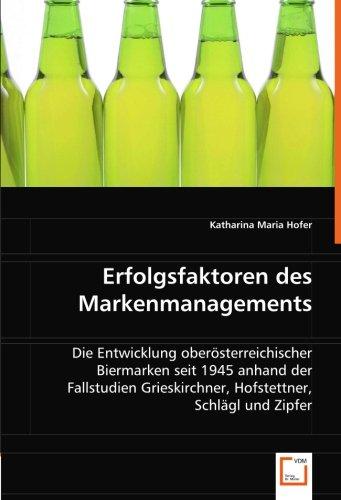 Erfolgsfaktoren des Markenmanagements: Die Entwicklung oberösterreichischer Biermarken seit 1945 anhand der Fallstudien Grieskirchner, Hofstettner, Schlägl und Zipfer