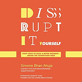 Disrupt-It-Yourself     Eight Ways to Hack a Better Business - Before the Competition Does              By:                                                                                                                                 Simone Bhan Ahuja,                                                                                        James M. Loree - foreword                               Narrated by:                                                                                                                                 Siiri Scott                      Length: 7 hrs and 34 mins     2 ratings     Overall 3.5